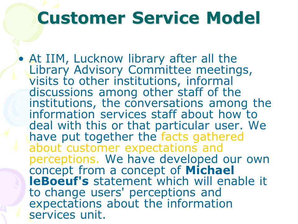 Customer Service Model At IIM, Lucknow library after all the Library Advisory Committee meetings, visits to other institutions, informal discussions a