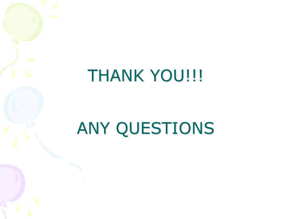 THANK YOU!!! ANY QUESTIONS