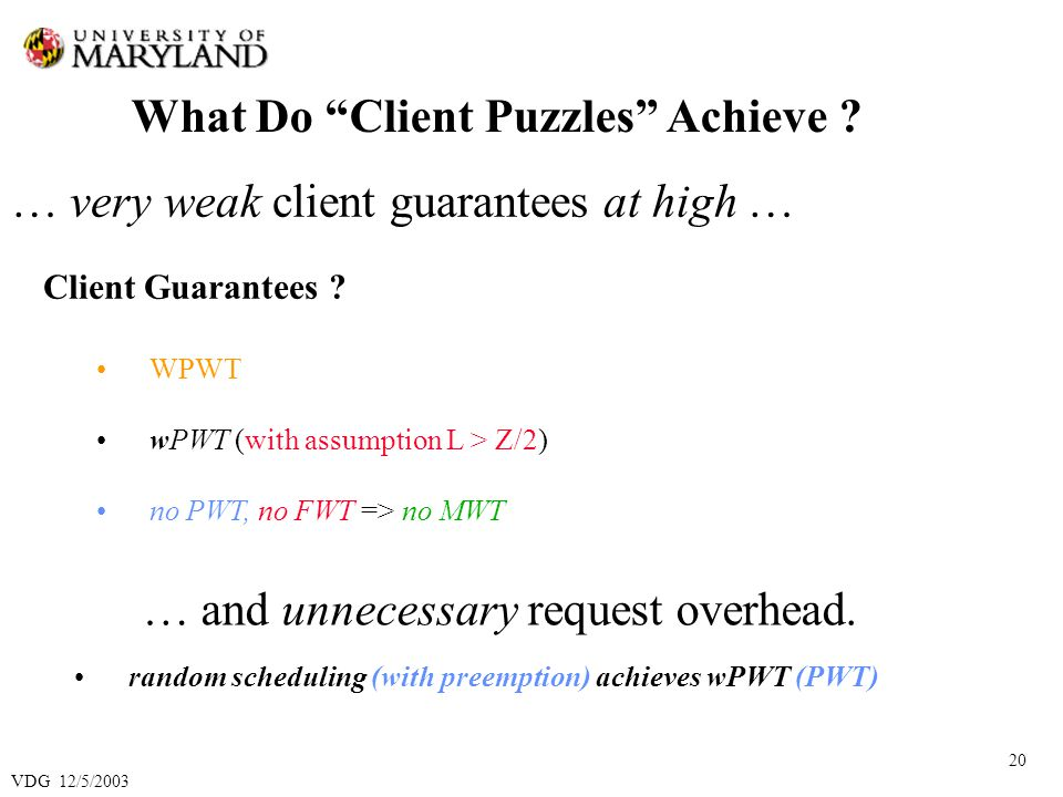 VDG 12/5/2003 20 What Do Client Puzzles Achieve . Client Guarantees .