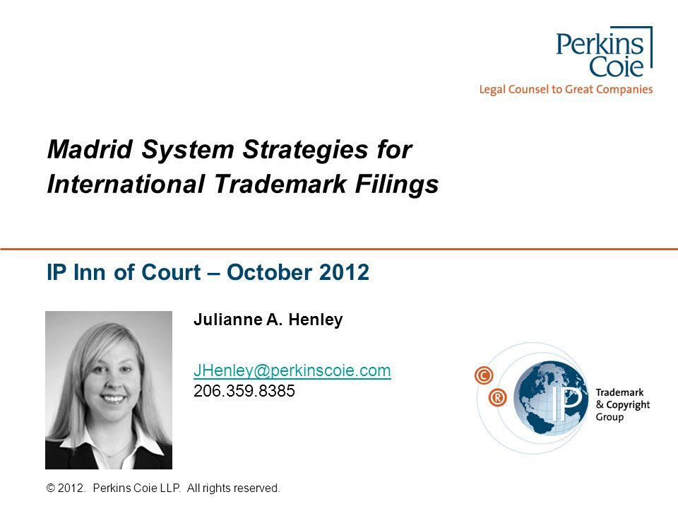 Madrid System Strategies for International Trademark Filings IP Inn of Court – October 2012 © 2012.