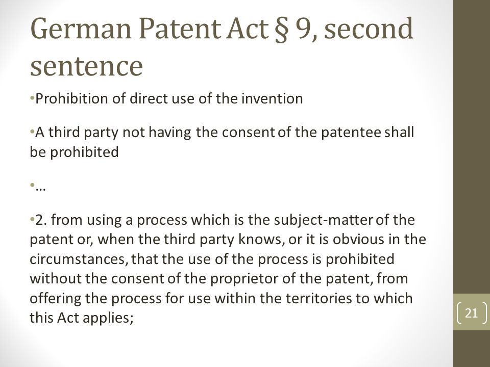 German Patent Act § 9, second sentence Prohibition of direct use of the invention A third party not having the consent of the patentee shall be prohibited … 2.