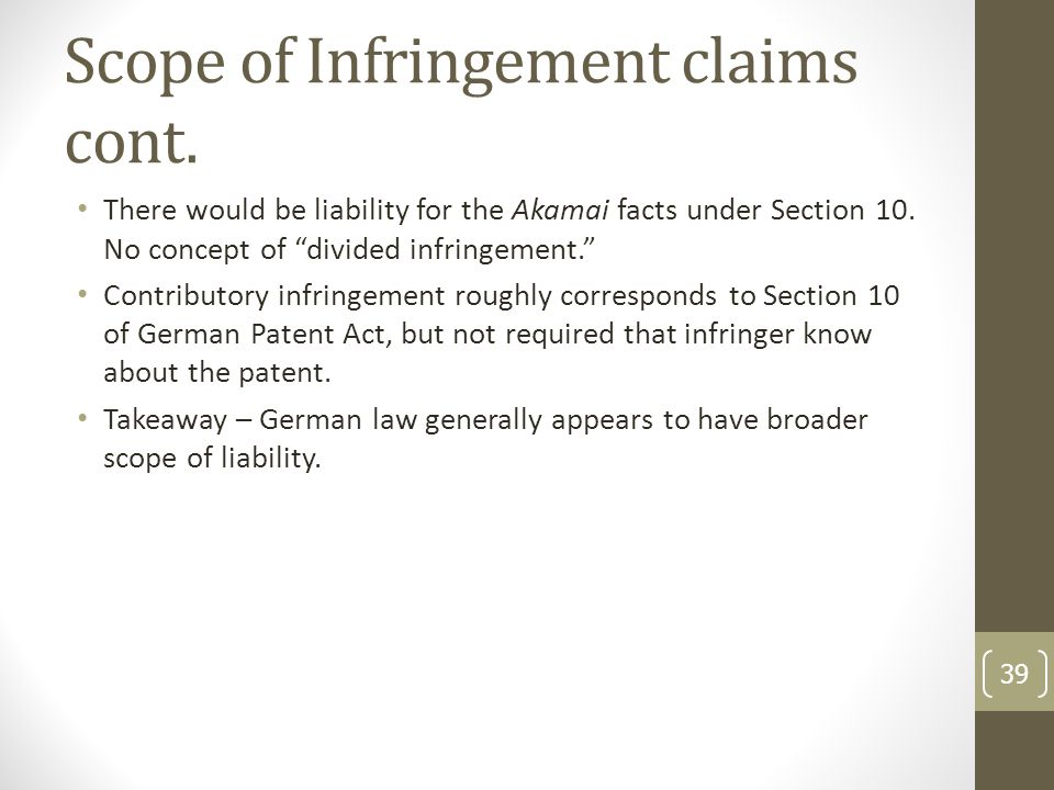Scope of Infringement claims cont. There would be liability for the Akamai facts under Section 10.