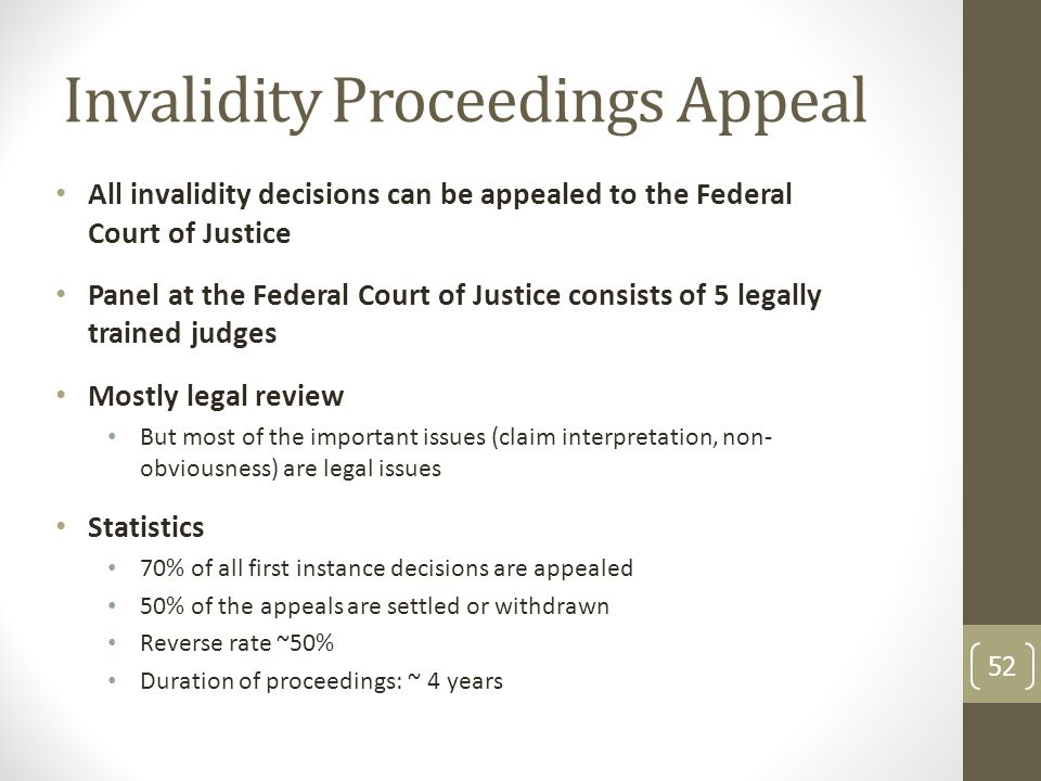 Invalidity Proceedings Appeal All invalidity decisions can be appealed to the Federal Court of Justice Panel at the Federal Court of Justice consists of 5 legally trained judges Mostly legal review But most of the important issues (claim interpretation, non- obviousness) are legal issues Statistics 70% of all first instance decisions are appealed 50% of the appeals are settled or withdrawn Reverse rate ~50% Duration of proceedings: ~ 4 years 52