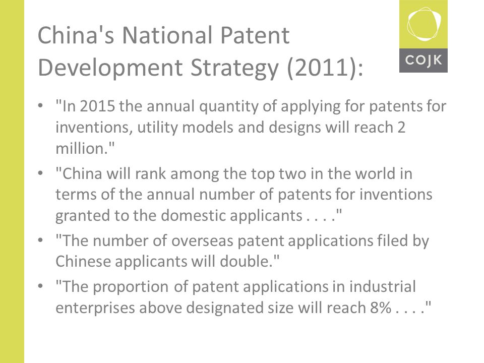 China s National Patent Development Strategy (2011): In 2015 the annual quantity of applying for patents for inventions, utility models and designs will reach 2 million. China will rank among the top two in the world in terms of the annual number of patents for inventions granted to the domestic applicants.... The number of overseas patent applications filed by Chinese applicants will double. The proportion of patent applications in industrial enterprises above designated size will reach 8%....