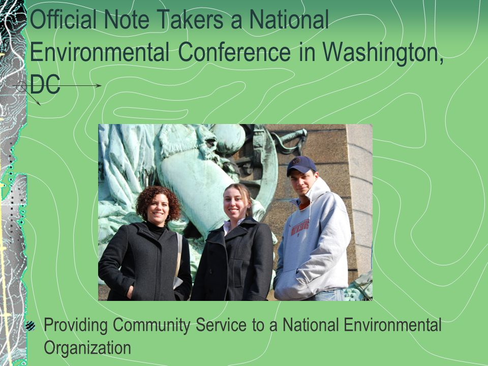 Official Note Takers a National Environmental Conference in Washington, DC Providing Community Service to a National Environmental Organization