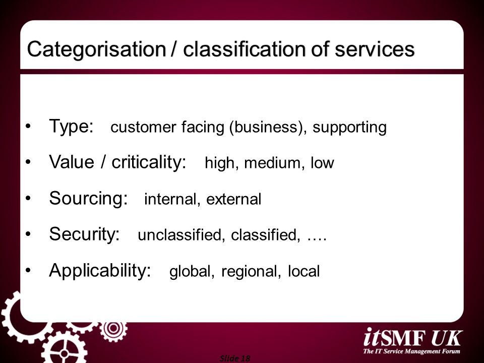 Slide 18 Categorisation / classification of servicesCategorisation / classification of services Type: customer facing (business), supporting Value / c