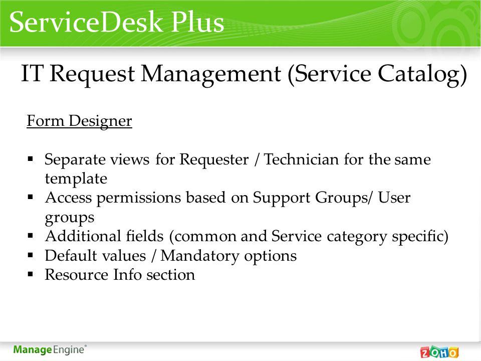 ServiceDesk Plus IT Request Management (Service Catalog) Form Designer Separate views for Requester / Technician for the same template Access permissi