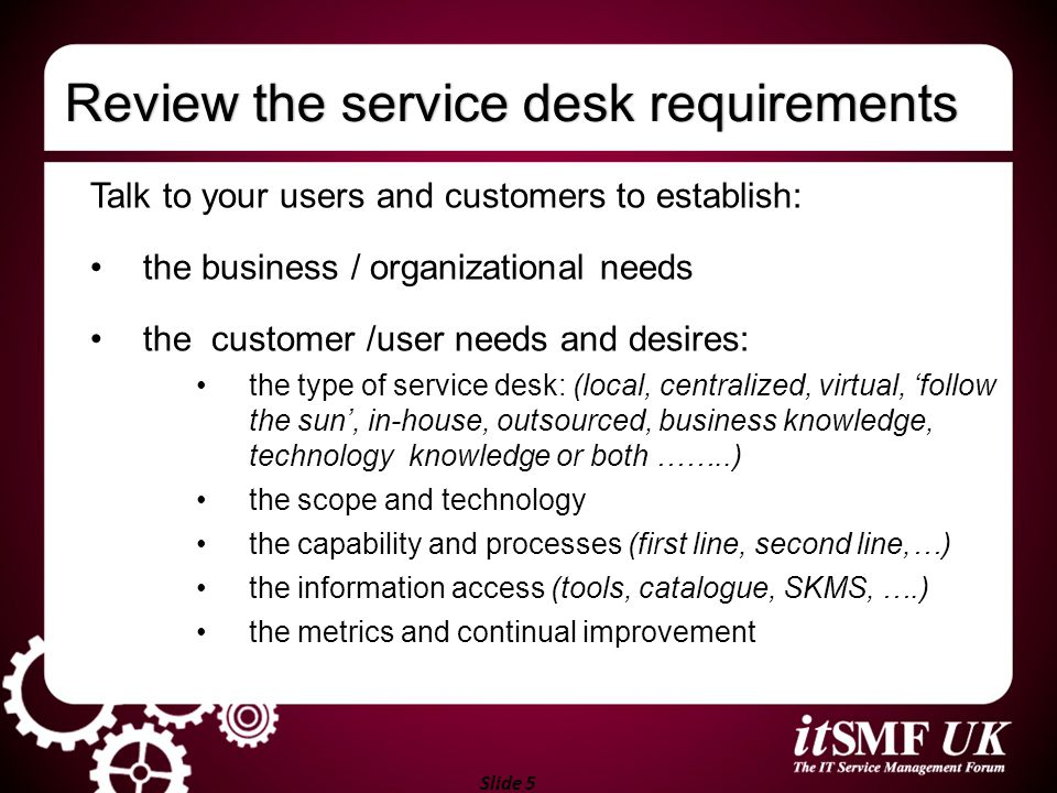 Slide 6 Review SD accountability and scopeReview SD accountability and scope Incident management: incident records Service request fulfilment: service request records Knowledge management: knowledge articles Change management: change records Problem management: problem and known error records Service catalogue: ???????????????????