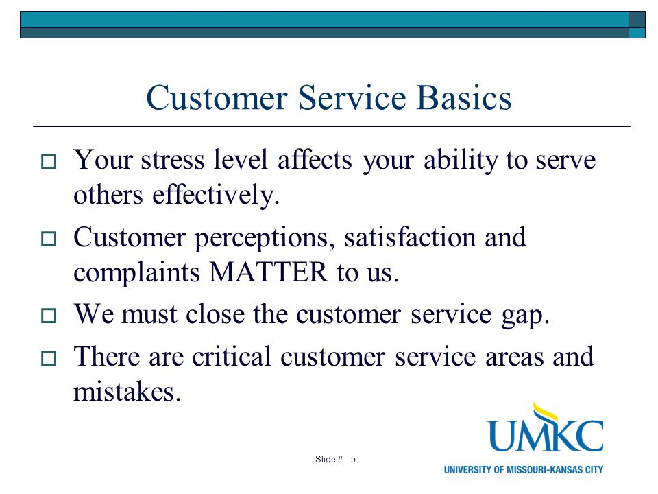 5 Customer Service Basics Your stress level affects your ability to serve others effectively.