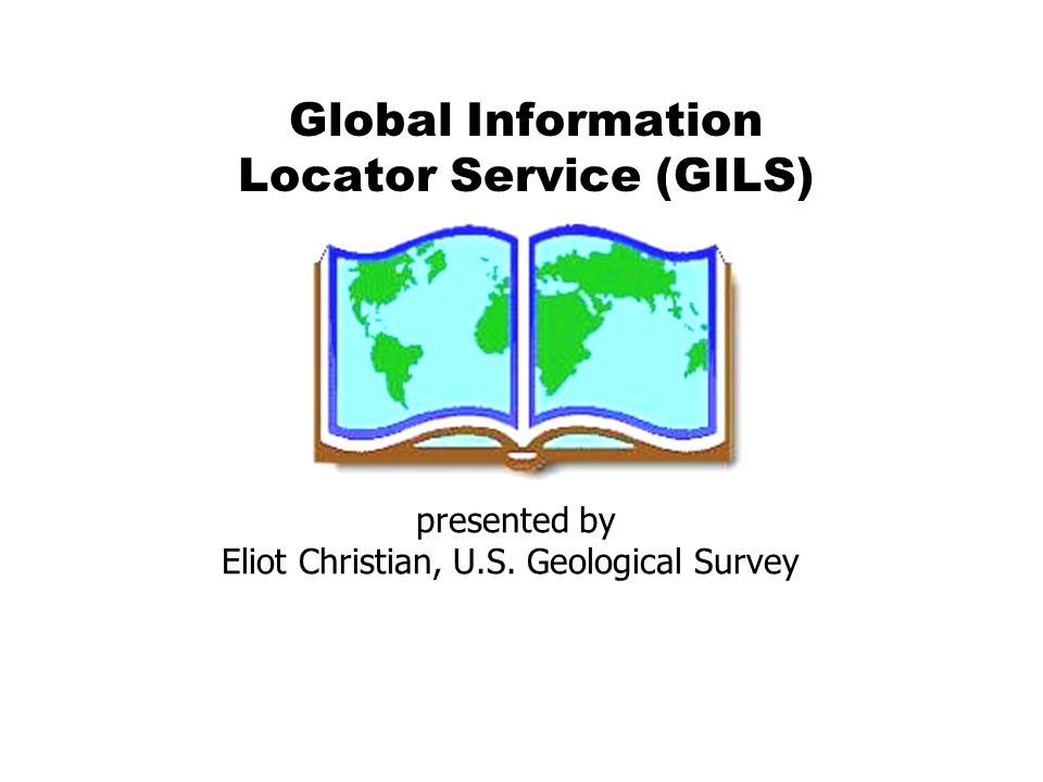 presented by Eliot Christian, U.S. Geological Survey Global Information Locator Service (GILS)