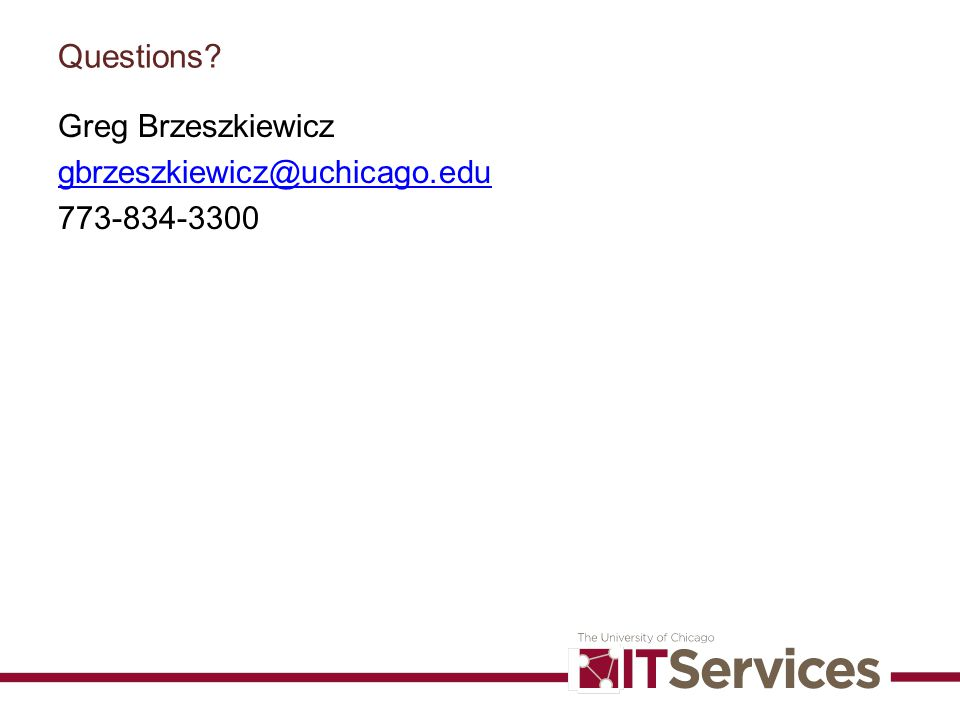 Questions? Greg Brzeszkiewicz gbrzeszkiewicz@uchicago.edu 773-834-3300