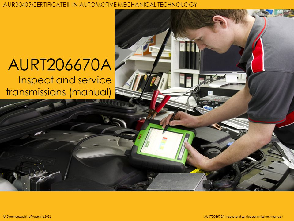 AURT206670A INSPECT AND SERVICE TRANSMISSIONS (MANUAL) 12 © Commonwealth of Australia 2011AURT206670A Inspect and service transmissions (manual) Multiplying torque