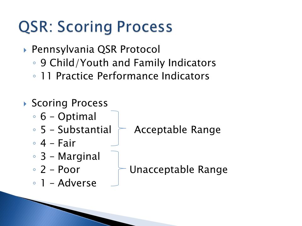Pennsylvania QSR Protocol 9 Child/Youth and Family Indicators 11 Practice Performance Indicators Scoring Process 6 – Optimal 5 – Substantial Acceptabl