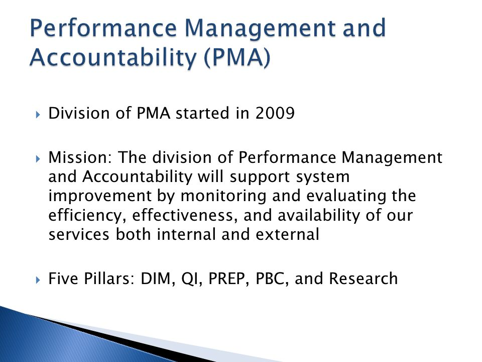 Division of PMA started in 2009 Mission: The division of Performance Management and Accountability will support system improvement by monitoring and e