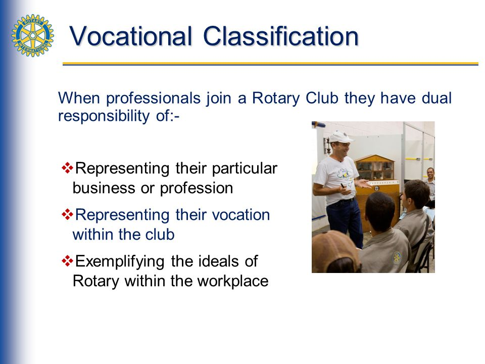 Ethical Standards One of the central goals of Vocational Service is to promote and advance Rotarys high ethical standards.