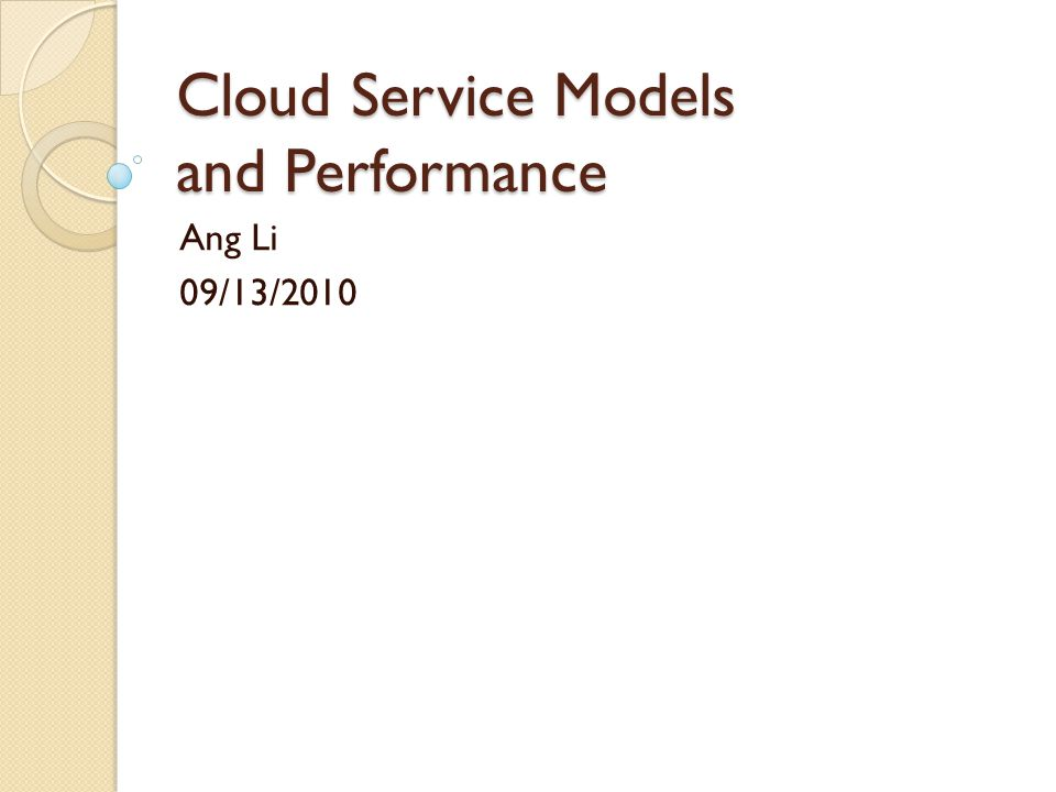 Cloud Service Models and Performance Ang Li 09/13/2010