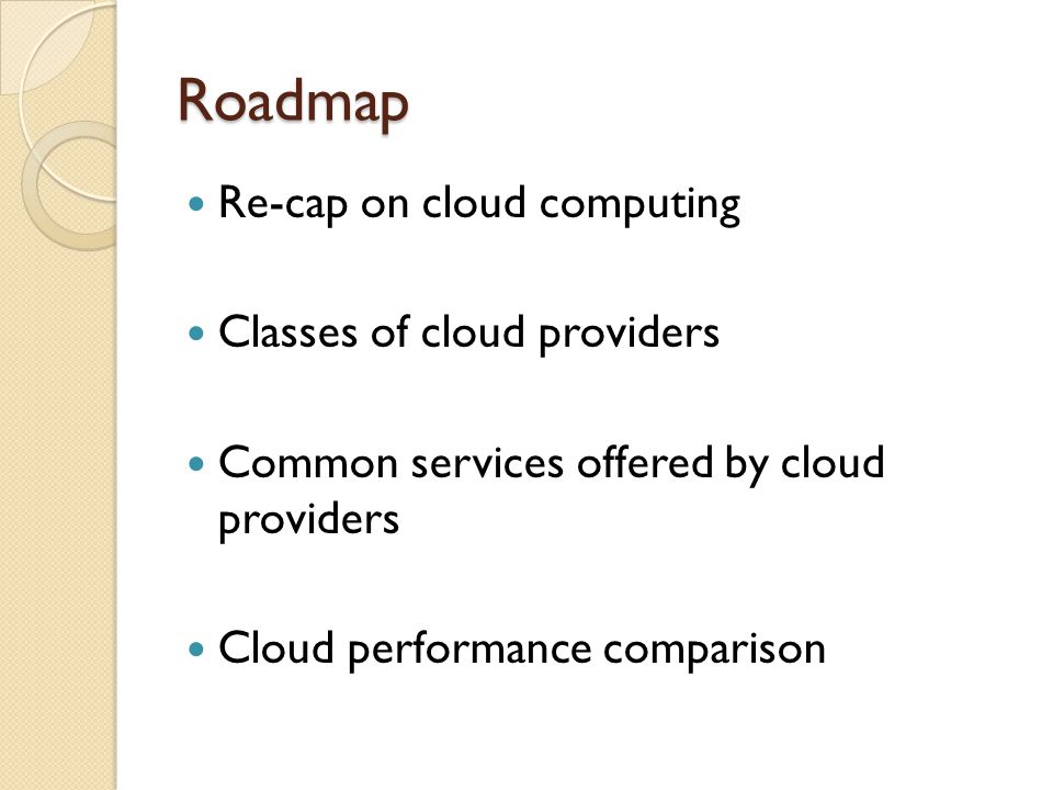 Summary Two main classes of cloud providers IaaS: bare-metal virtual machines PaaS: sand-box environment Four common services Elastic compute cluster Persistent storage Intra-cloud network Wide-area network No provider has the best performance over all services