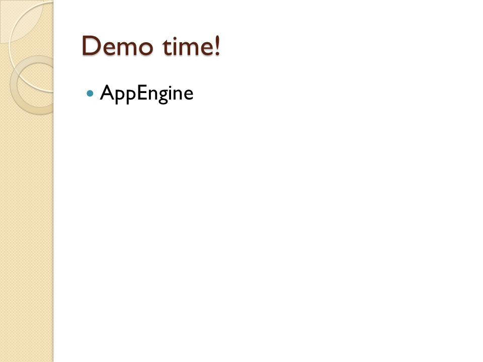 Demo time! AppEngine