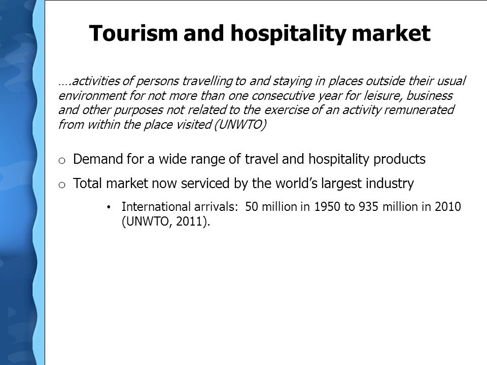 Tourism and hospitality market ….activities of persons travelling to and staying in places outside their usual environment for not more than one conse