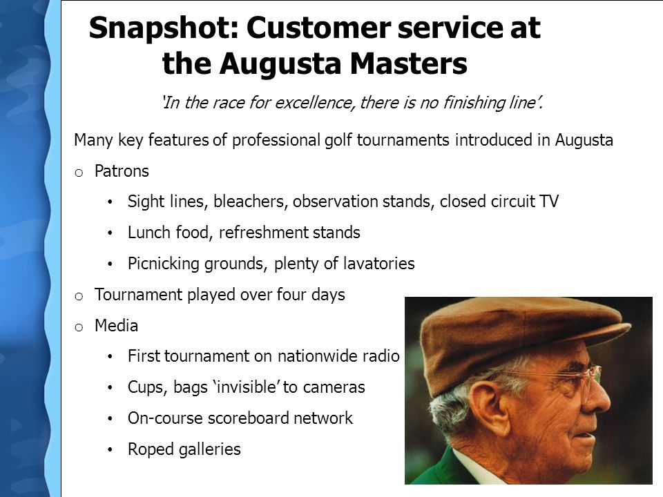 Snapshot: Customer service at the Augusta Masters In the race for excellence, there is no finishing line. Many key features of professional golf tourn