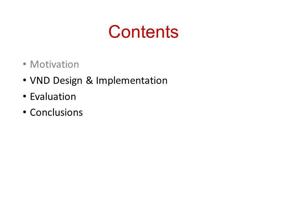 Contents Motivation VND Design & Implementation Evaluation Conclusions