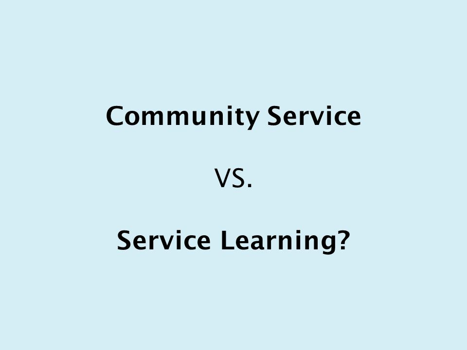 Community Service VS. Service Learning
