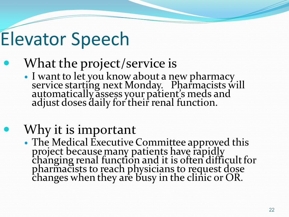 Elevator Speech What the project/service is I want to let you know about a new pharmacy service starting next Monday. Pharmacists will automatically a