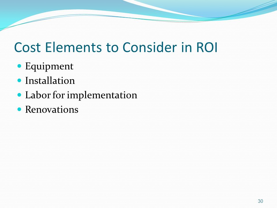 Cost Elements to Consider in ROI Equipment Installation Labor for implementation Renovations 30