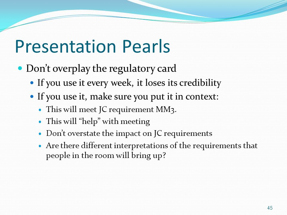 Presentation Pearls Dont overplay the regulatory card If you use it every week, it loses its credibility If you use it, make sure you put it in contex