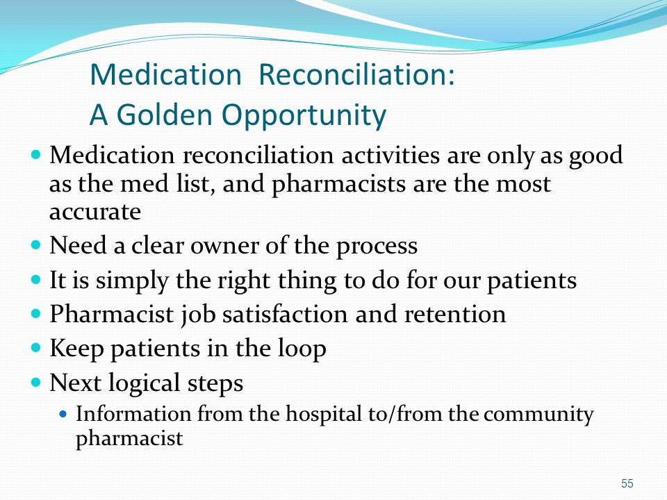 Medication Reconciliation: A Golden Opportunity Medication reconciliation activities are only as good as the med list, and pharmacists are the most ac