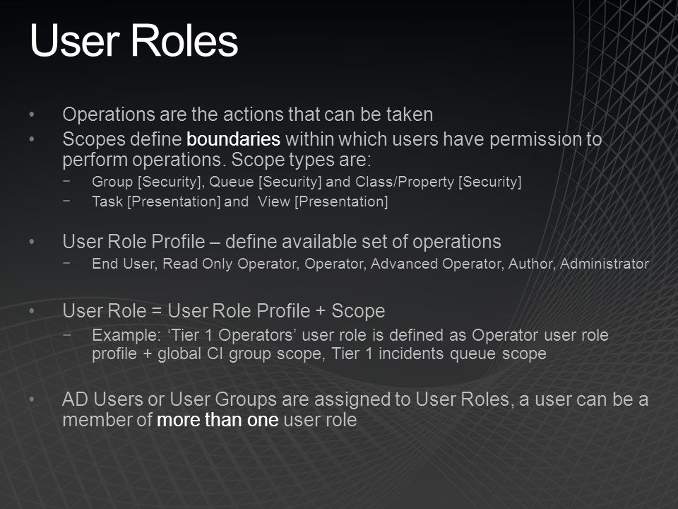 User Roles Operations are the actions that can be taken Scopes define boundaries within which users have permission to perform operations. Scope types