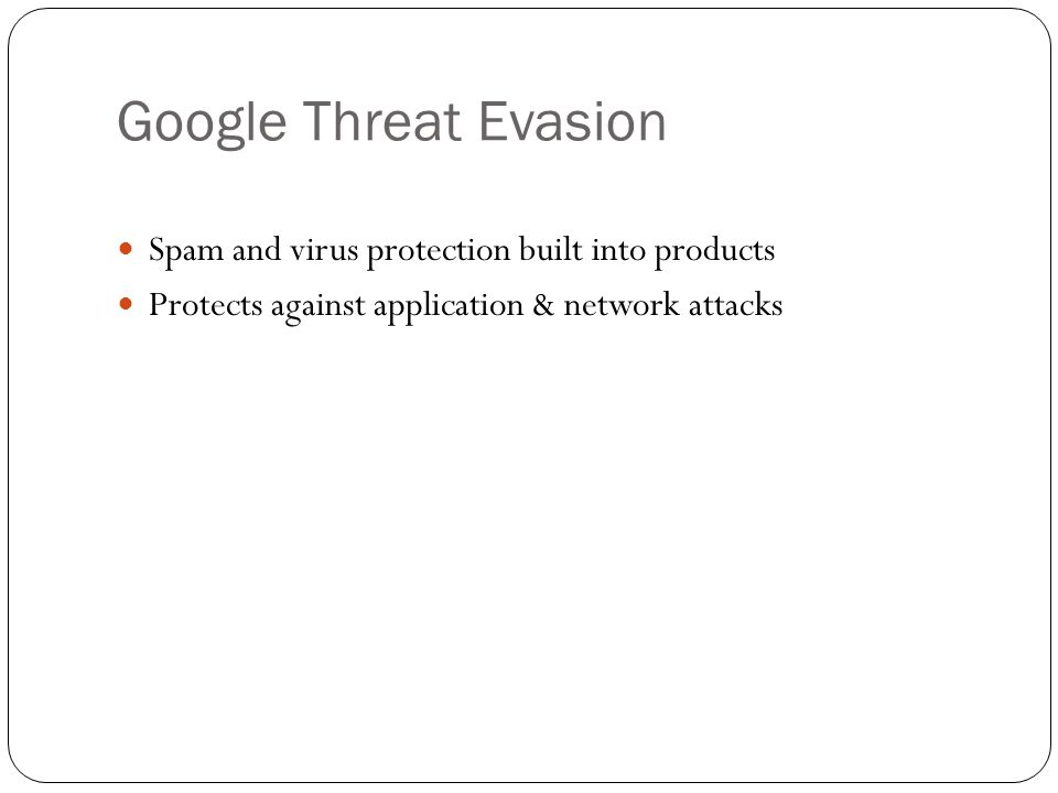 Google Threat Evasion Spam and virus protection built into products Protects against application & network attacks
