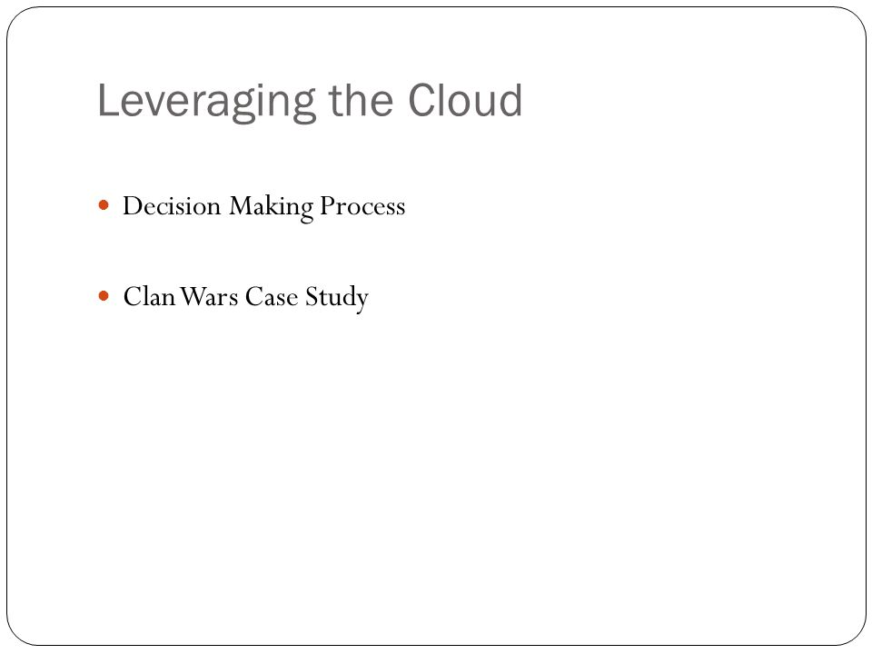Leveraging the Cloud Decision Making Process Clan Wars Case Study