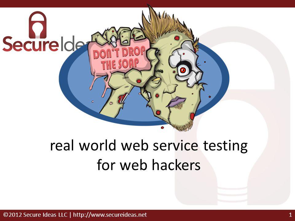 real world web service testing for web hackers ©2012 Secure Ideas LLC | http://www.secureideas.net1