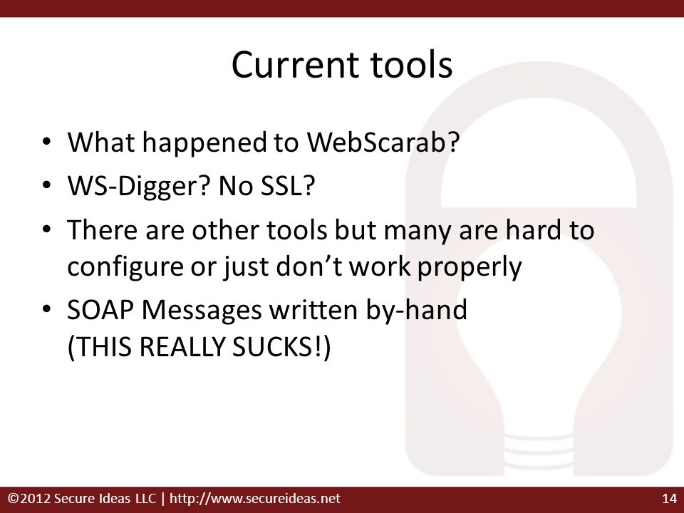 Current tools What happened to WebScarab? WS-Digger? No SSL? There are other tools but many are hard to configure or just dont work properly SOAP Mess