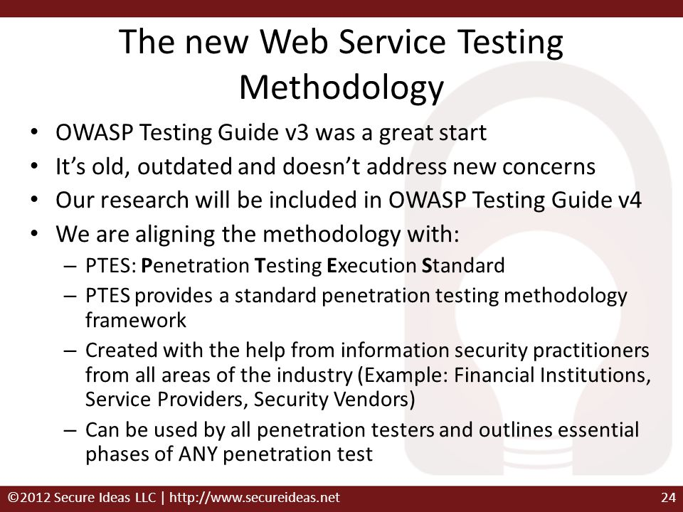 The new Web Service Testing Methodology OWASP Testing Guide v3 was a great start Its old, outdated and doesnt address new concerns Our research will b