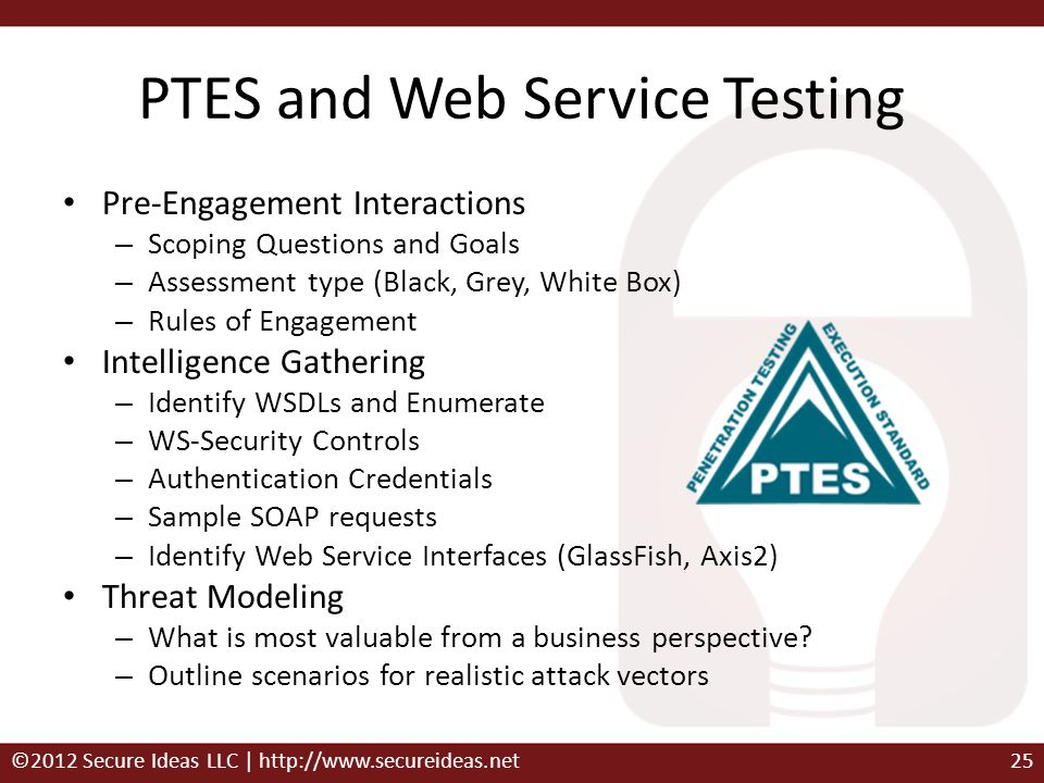 PTES and Web Service Testing Pre-Engagement Interactions – Scoping Questions and Goals – Assessment type (Black, Grey, White Box) – Rules of Engagemen