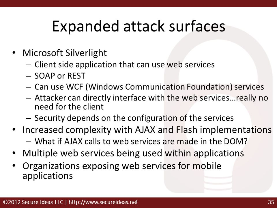 Expanded attack surfaces Microsoft Silverlight – Client side application that can use web services – SOAP or REST – Can use WCF (Windows Communication