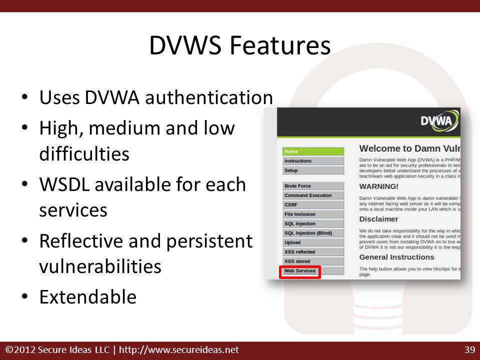 DVWS Features Uses DVWA authentication High, medium and low difficulties WSDL available for each services Reflective and persistent vulnerabilities Ex