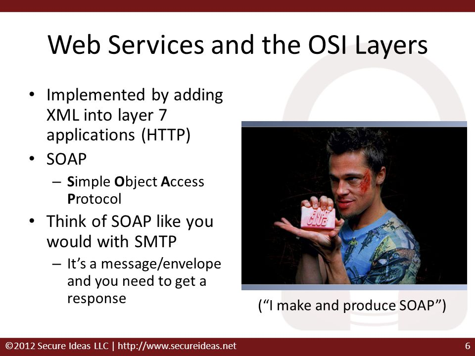 Web Services and the OSI Layers Implemented by adding XML into layer 7 applications (HTTP) SOAP – Simple Object Access Protocol Think of SOAP like you