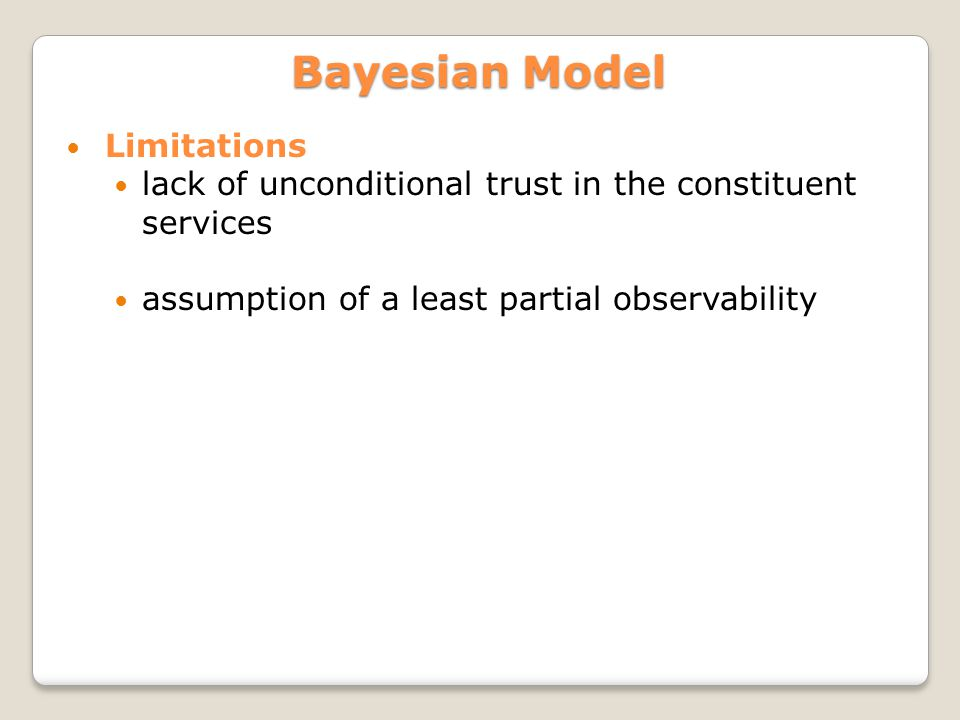 Limitations lack of unconditional trust in the constituent services assumption of a least partial observability Bayesian Model