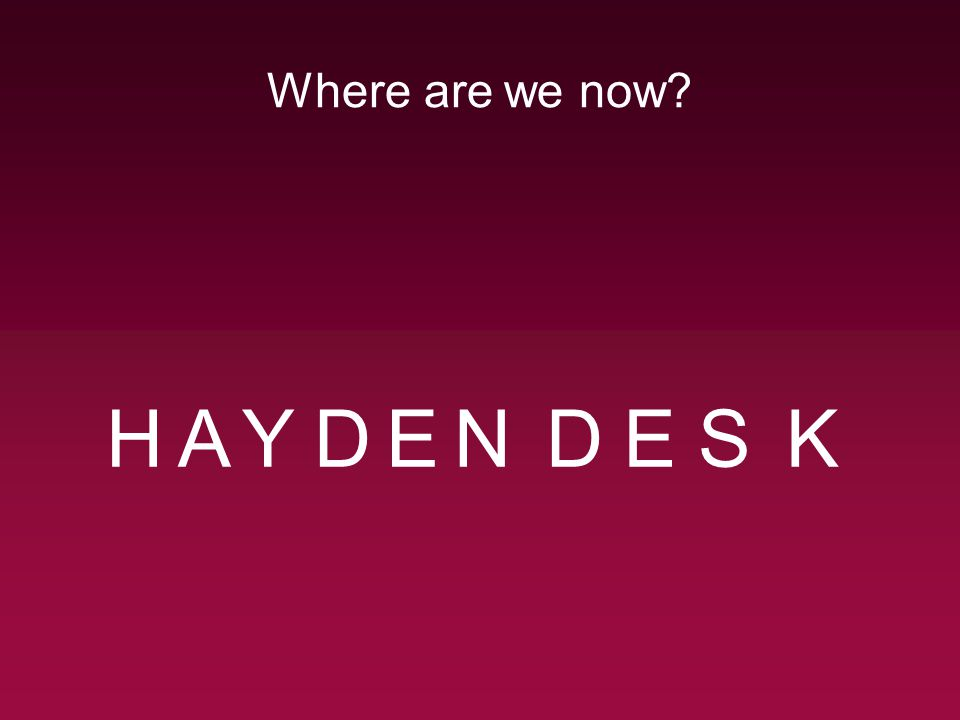 Where are we now? YHADENDESK