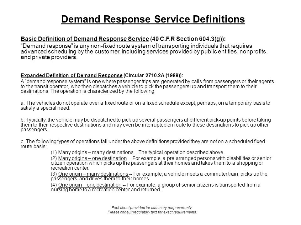 Demand Response Defined Under Americans with Disabilities Act (ADA) Implementing Regulations (49 CFR Section 37.3): Demand Response System means any system of transporting individuals….