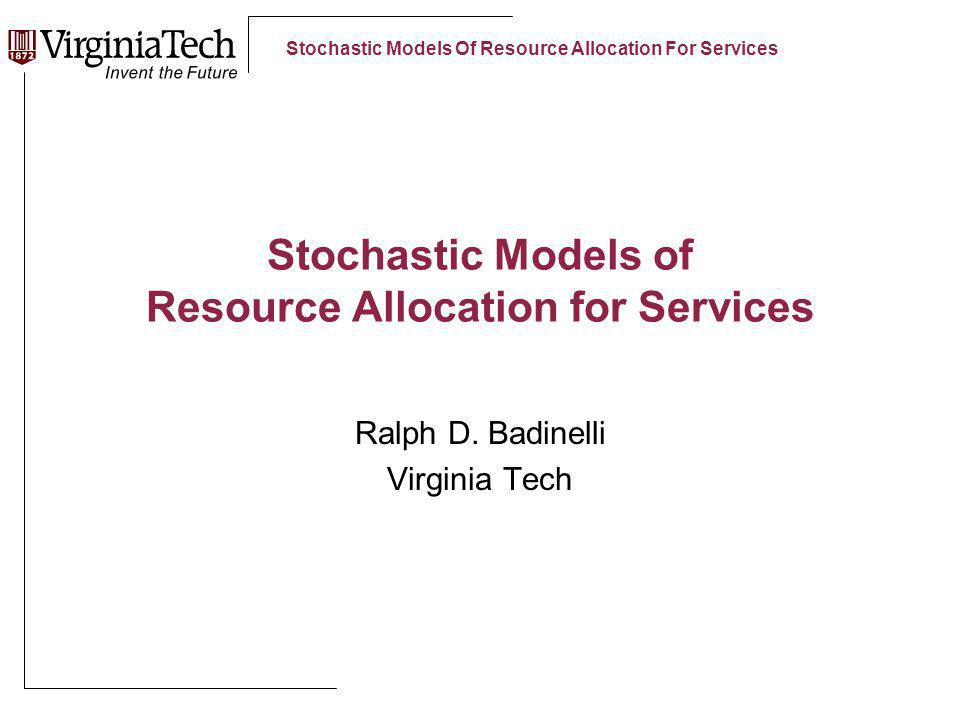 Stochastic Models Of Resource Allocation For Services Stochastic Models of Resource Allocation for Services Ralph D.