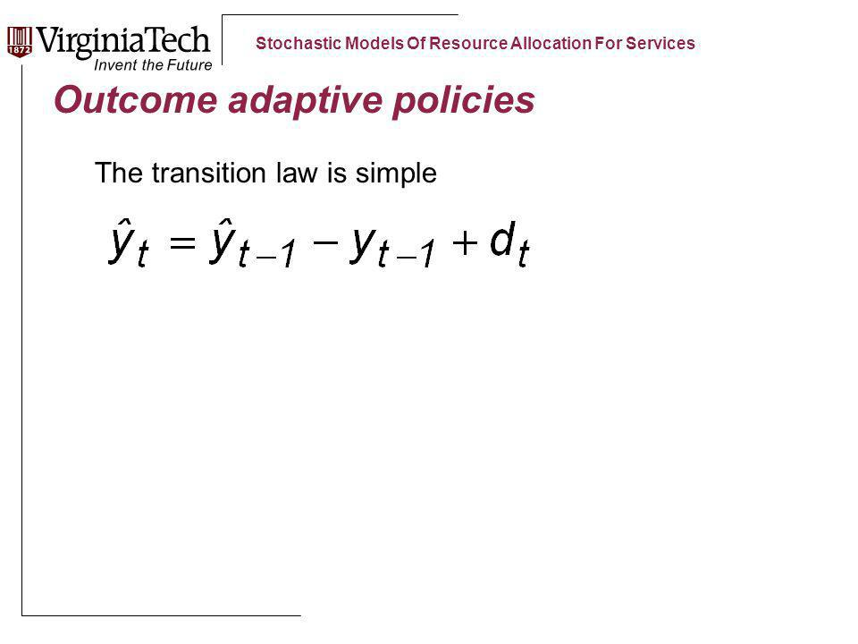 Stochastic Models Of Resource Allocation For Services Outcome adaptive policies The transition law is simple