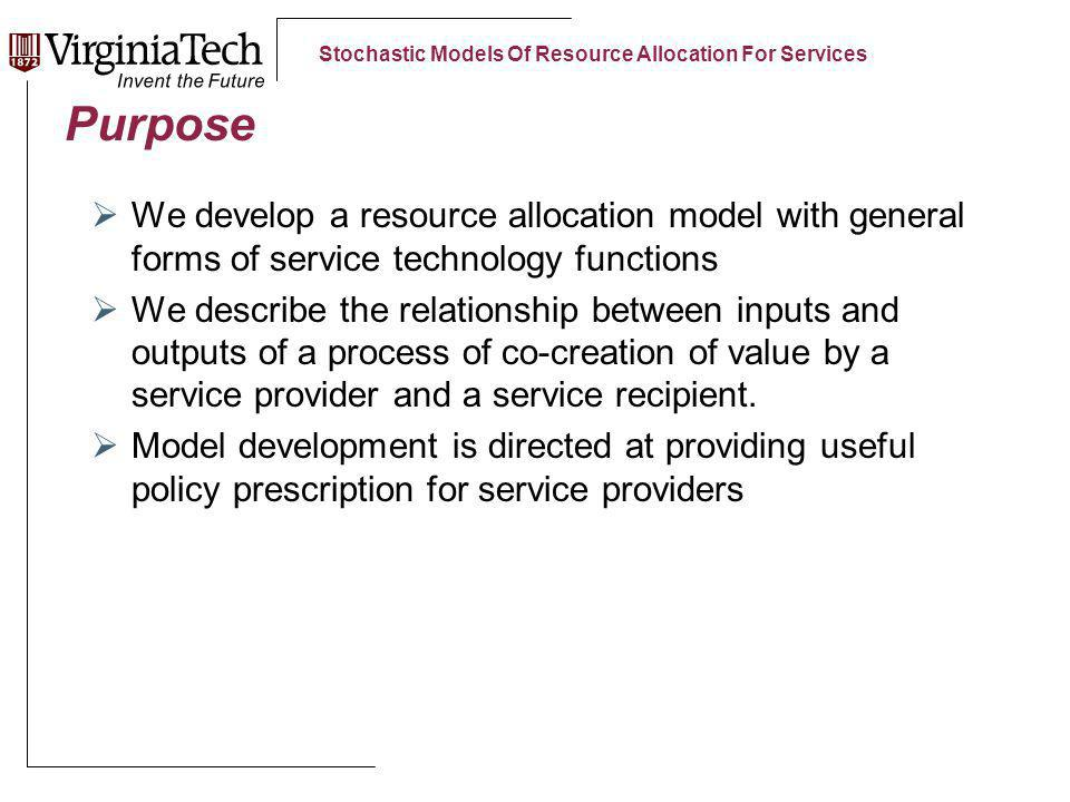 Stochastic Models Of Resource Allocation For Services Purpose We develop a resource allocation model with general forms of service technology functions We describe the relationship between inputs and outputs of a process of co-creation of value by a service provider and a service recipient.