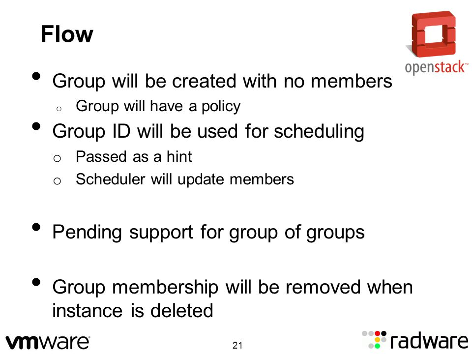 Flow Group will be created with no members o Group will have a policy Group ID will be used for scheduling o Passed as a hint o Scheduler will update members Pending support for group of groups Group membership will be removed when instance is deleted 21