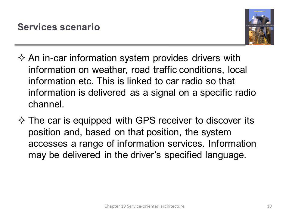 Services scenario An in-car information system provides drivers with information on weather, road traffic conditions, local information etc. This is l