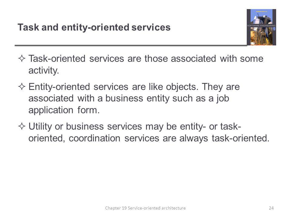 Task and entity-oriented services Task-oriented services are those associated with some activity. Entity-oriented services are like objects. They are