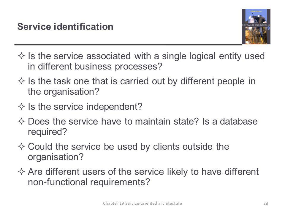 Service identification Is the service associated with a single logical entity used in different business processes? Is the task one that is carried ou